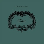 Glass - The Sound Of Glass